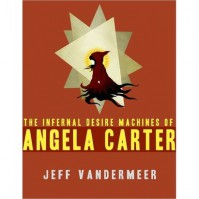 The Infernal Desire Machines of Angela Carter - Jeff VanderMeer