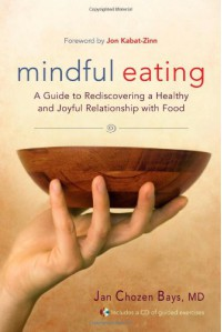 Mindful Eating: A Guide to Rediscovering a Healthy and Joyful Relationship with Food--includes CD - Jan Chozen Bays
