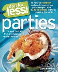 Do It for Less! Parties: Tricks of the Trade from Professional Caterers' Kitchens - Denise Vivaldo,  Martha Hopkins,  Andy Sheen-Turner,  Cindie Flannigan