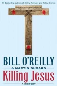Killing Jesus: A History - Bill O'Reilly, Martin Dugard