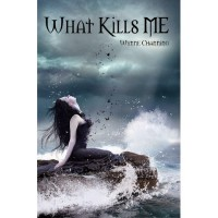 What Kills Me (What Kills Me, #1) - Wynne Channing