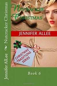 Nutcracker Christmas (Christmas Traditions) (Volume 6) - Jennifer AlLee