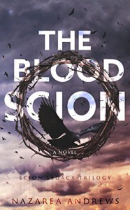 The Blood Scion (The Scion Legacy Book 1) - Nazarea Andrews