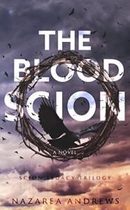 The Blood Scion (The Scion Legacy Book 1) - Nazarea Andrews