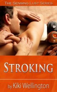 Stroking (The Sensing Lust Series) - Kiki Wellington