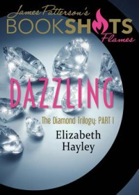 Dazzling: The Diamond Trilogy, Book I (BookShots Flames) - Elizabeth Hayley, James Patterson