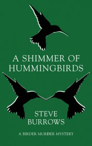 A Shimmer of Hummingbirds: A Birder Murder Mystery - Steve Burrows