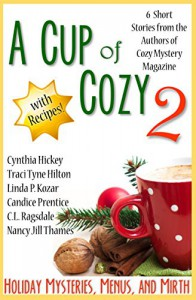 A Cup of Cozy 2: Holiday Mysteries, Menus, and Mirth - Nancy Jill Thames, C.L. Ragsdale, Candice Prentice, Linda P. Kozar, Traci Tyne Hilton, Cynthia Hickey