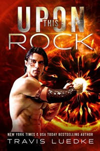 Upon This Rock (Myth and Legend, Fantasy Romance, Scifi Romance) - Travis Luedke