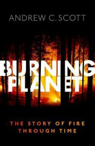 Burning Planet: The Story of Fire Through Time  - Andrew    Scott