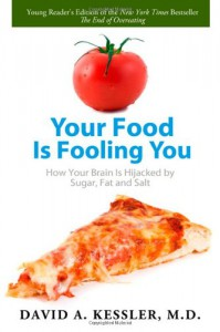 Your Food Is Fooling You: How Your Brain Is Hijacked by Sugar, Fat, and Salt - David A. Kessler