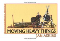 Moving Heavy Things - Jan Adkins
