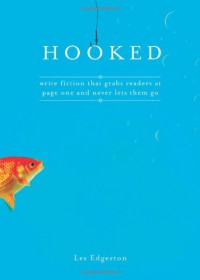 Hooked: Write Fiction That Grabs Readers at Page One & Never Lets Them Go - Les Edgerton