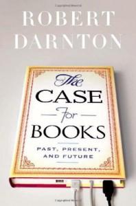 The Case for Books: Past, Present, and Future - Robert Darnton