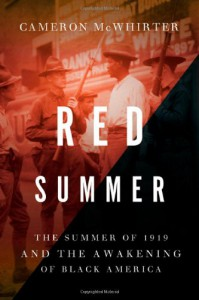 Red Summer: The Summer of 1919 and the Awakening of Black America - Cameron McWhirter