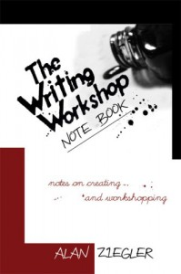 The Writing Workshop Note Book: Notes on Creating and Workshopping - Alan Ziegler