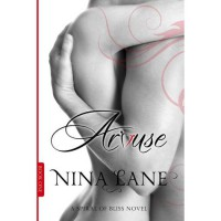 Arouse (Spiral of Bliss, #1) - Nina Lane