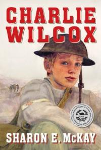 Charlie Wilcox's Great War - Sharon E. McKay