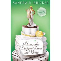 Always the Designer, Never the Bride (Emma Rae Creations, #3) - Sandra D. Bricker