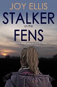 STALKER ON THE FENS a gripping crime thriller full of twists - Joy Ellis