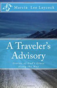 A Traveler's Advisory: Stories of God's Grace Along the Way - Marcia Laycock