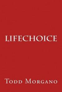 LifeChoice - Todd Morgano