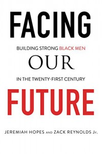 Facing Our Future: Building Strong Black Men in the Twenty-First Century - Jeremiah Hopes, Zack Reynolds Jr.