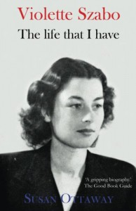 Violette Szabo: The Life That I Have - Susan Ottaway