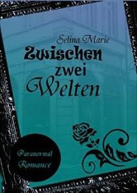 Zwischen zwei Welten - Selina Marie