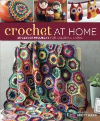 Crochet At Home: 25 Clever Projects for Colorful Living - Brett Bara, Bara Brett