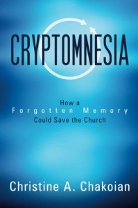 Cryptomnesia: How a Forgotten Memory Could Save the Church - Christine Chakoian