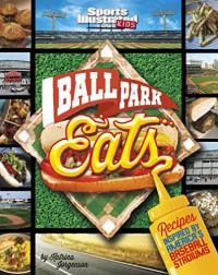 Ballpark Eats: Recipes Inspired by America's Baseball Stadiums (Sports Illustrated Kids) - Katrina Jorgensen, Blake Hoena