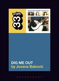 Sleater-Kinney's Dig Me Out (33 1/3) - Jovana Babovic