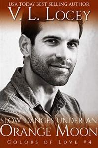Slow Dances Under An Orange Moon (Colors of Love #4) - V.L. Locey