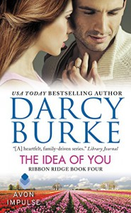 The Idea of You: Ribbon Ridge Book Four - Darcy Burke