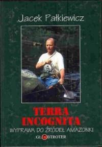 Terra incognita. Wyprawa do źródeł Amazonki - Jacek Pałkiewicz