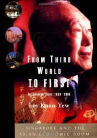 From Third World to First: The Singapore Story: 1965-2000 - Lee Kuan Yew, Henry Kissinger
