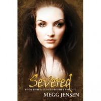 Severed (Cloud Prophet Trilogy, #3) - Megg Jensen