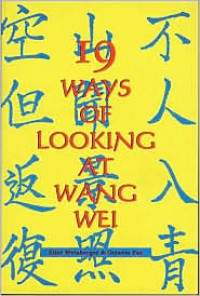 19 Ways of Looking at Wang Wei: How a Chinese Poem is Translated - Wang Wei, Eliot Weinberger, Octavio Paz