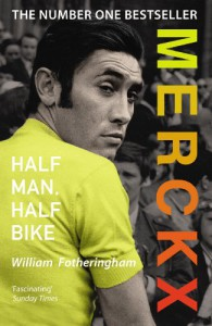 Merckx: Half Man, Half Bike - William Fotheringham