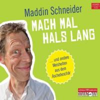 Mach Mal Hals Lang ... Und Andere Weisheiten Aus Dem Aschebeschär Humor ; Gekürzte Lesung Des Autors - Maddin Schneider
