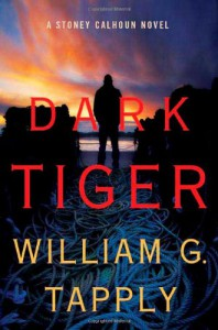 Dark Tiger: A Stoney Calhoun Novel - William G. Tapply
