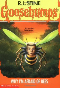 Why I'm Afraid of Bees (Goosebumps, #17) - R.L. Stine