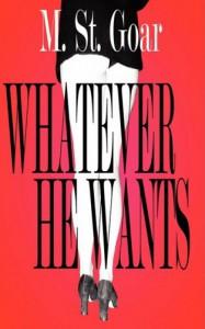 Whatever He Wants - M. St. Goar