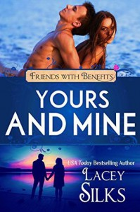 Yours and Mine: A Contemporary Friends to Lovers Romance (Friends with Benefits) - Lacey Silks, Lucy Riot