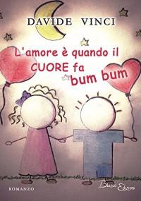 L'amore è quando il cuore fa bum bum - Davide Vinci