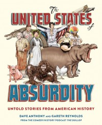 The United States of Absurdity: Untold Stories from American History - Dave Anthony, Gareth Reynolds