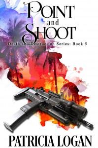 Point and Shoot (Death and Destruction series Book 5) - AJ Corza, Liz Bichmann, Patricia Logan