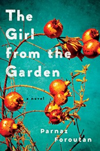 The Girl from the Garden: A Novel - Parnaz Foroutan