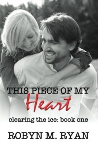 This Piece of My Heart (Clearing the Ice) (Volume 1) - Robyn M. Ryan